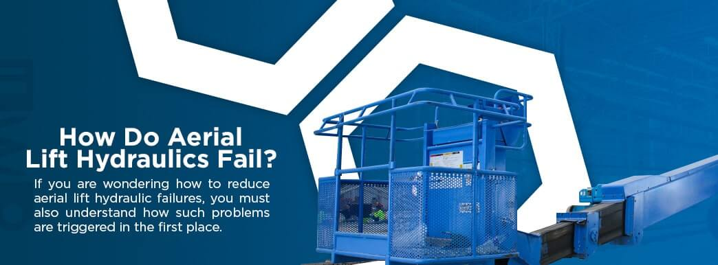 How Do Aerial Lift Hydraulics Fail