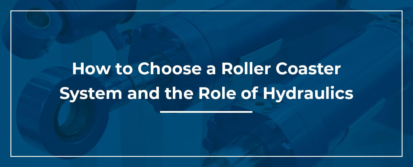 01-How-to-Choose-a-Roller-Coaster-System-and-the-Role-of-Hydraulics
